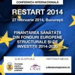 Conferința internaţională – RESTART 2014: Finanțarea sănătății din Fonduri Europene Structurale și de Investiții 2014-2020, 27 februarie 2014,Bucureşti