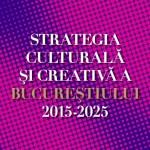 ARCUB lansează Strategia Culturala și Creativă a Bucureștiului 2015-2025