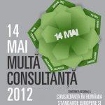 """Conferinţa regională """"Consultanţa în România- Standarde Europene şi Aplicabilitate Locală"""", 14 mai 2012"""
