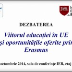 """Dezbatere """"Viitorul educaţiei în UE şi oportunităţile oferite prin Erasmus"""",  30 octombrie"""