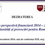 """Dezbatere – """"Noua perspectivă financiară 2014 – 2020. Oportunităţi şi provocări pentru România"""""""